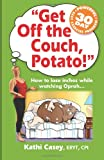 Get off the Couch, Potato!, Kathi Casey, 0615297994