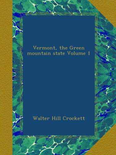 Vermont, the Green mountain state Volume 1