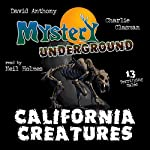 Mystery Underground #3: California Creatures: A Collection of Scary Short Stories | David Anthony,Charles David Clasman