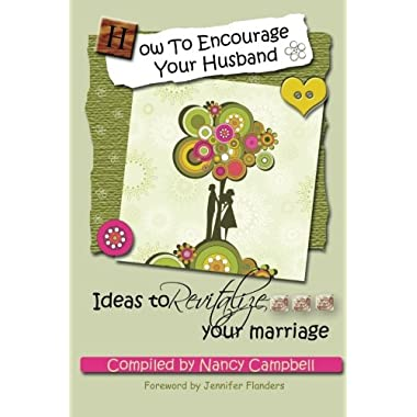 How To Encourage Your Husband: Ideas To Revitalize Your Marriage