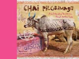 img - for Chai Pilgrimage: A Soul-Nourishing Tea Adventure Through Northern India book / textbook / text book
