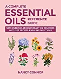 A Complete Essential Oils Reference Guide: With