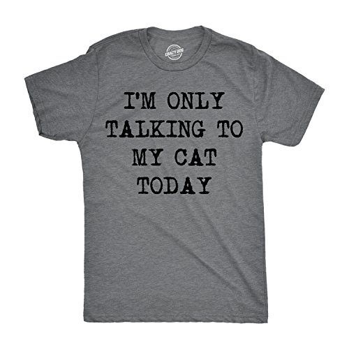 Mens Im Only Talking to My Cat Today Tshirt Funny Sarcastic Pet Kitty Lover Tee for Guys (Dark Heather Grey) - L