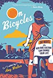 Image of On Bicycles: 50 Ways the New Bike Culture Can Change Your Life