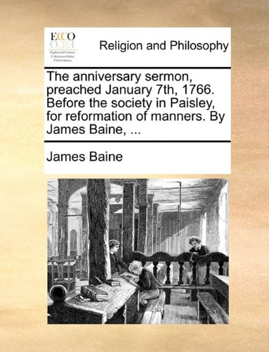The anniversary sermon, preached January 7th, 1766. Before the society in Paisley, for reformation of manners. By James
