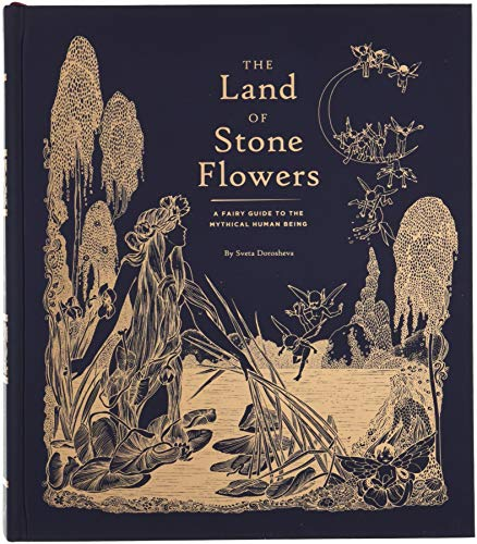 The Land of Stone Flowers: A Fairy Guide to the Mythical Human Being -