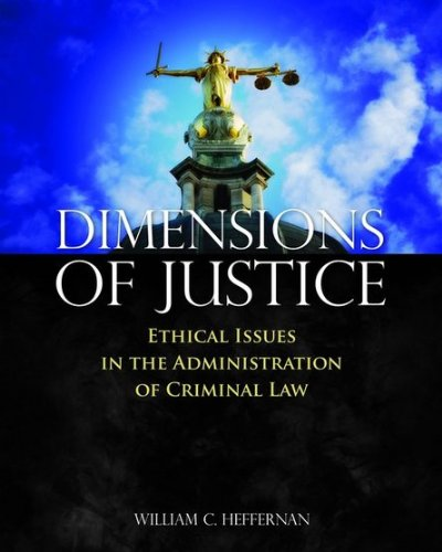 Dimensions of Justice: Ethical Issues in the Administration of Criminal Law