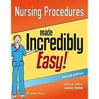 Nursing Procedures Made Incredibly Easy! (Incredibly Easy! Series®)
