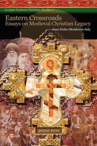 Eastern Crossroads: Essays on Medieval Christian Legacy (Gorgias Eastern Christianity Studies)
