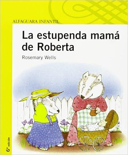 LA ESTUPENDA MAMA DE ROBERTA (Infantil Amarilla Album)