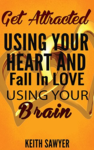 LOVE SMART-GET ATTRACTED TO PEOPLE USING YOUR HEART AND FALL IN LOVE USING YOUR BRAIN (RELATIONSHIP ADVICE,RELATIONSHIP BOOK,FALL IN LOVE)