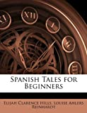 Spanish Tales for Beginners, Elijah Clarence Hills, 1145437796