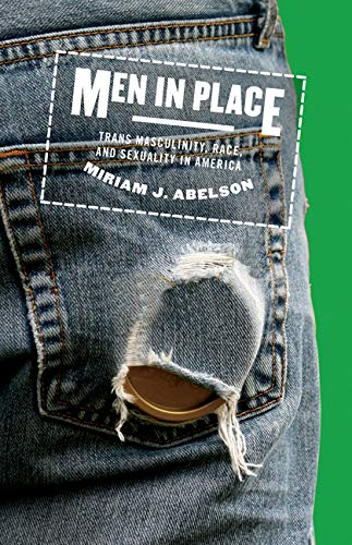 Pdf Social Sciences Men in Place: Trans Masculinity, Race, and Sexuality in America