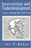 Intervention and Underdevelopment : Greece During the Cold War, Kofas, Jon V., 0271006617
