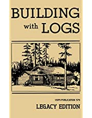 Building With Logs (Legacy Edition): A Classic Manual On Building Log Cabins, Shelters, Shacks, Lookouts, and Cabin Furniture For Forest Life