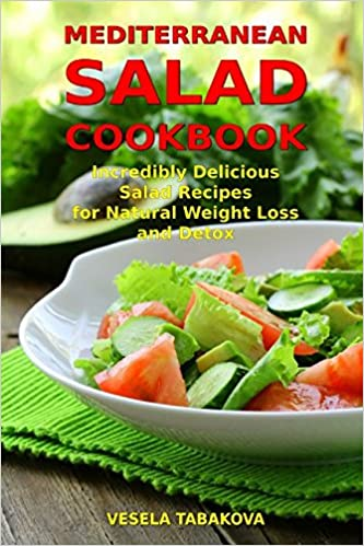 Mediterranean salad cookbook incredibly delicious salad recipes for mediterranean salad cookbook incredibly delicious salad recipes for natural weight loss and detox mediterranean diet cookbook healthy cooking and forumfinder Choice Image