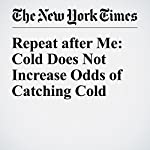 Repeat after Me: Cold Does Not Increase Odds of Catching Cold | Aaron E. Carroll