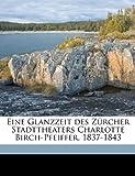 Eine Glanzzeit des Zürcher Stadttheaters Charlotte Birch-Pfeiffer, 1837-1843, Eugen Mller and Eugen Müller, 1149347635