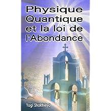Physique Quantique et la  loi de l'Abondance (French Edition)