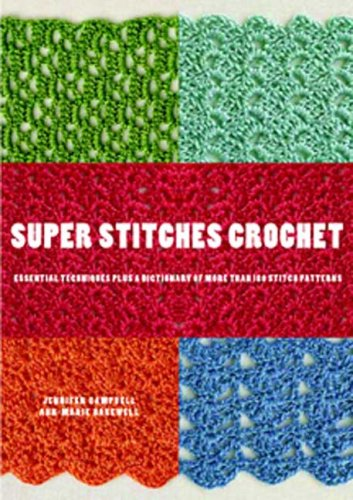 (Super Stitches Crochet: Essential Techniques Plus a Dictionary of more than 180 Stitch Patterns)