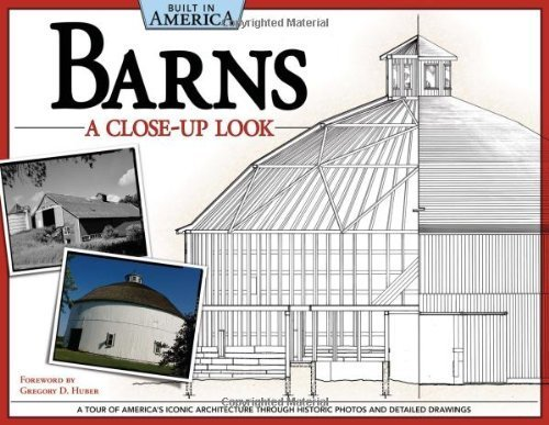 Barns: A Close-Up Look (Built in America): A Tour of America's Iconic Architecture Through Historic Photos and Detailed Drawings by Alan Giagnocavo (2011-10-01)