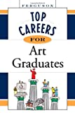 Top Careers for Art Graduates, Inc Facts on File, 0816055653