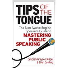 Tips of the Tongue: The Nonnative English Speaker's Guide to Mastering Public Speaking