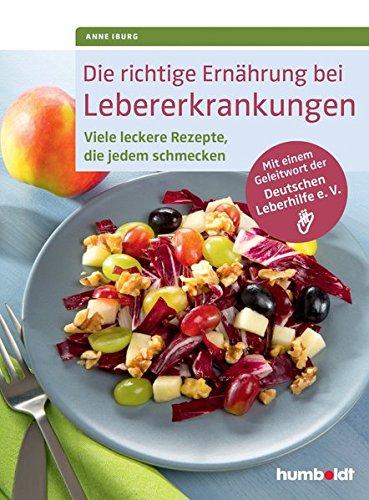Die Richtige Ernährung Bei Lebererkrankungen  Viele Leckere Rezepte Die Jedem Schmecken. Mit Einem Geleitwort Der Deutschen Leberhilfe E. V.