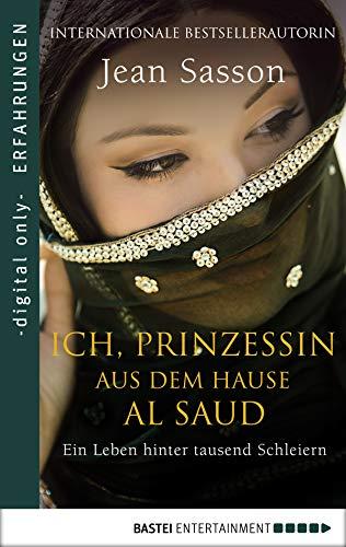 Ich, Prinzessin aus dem Hause Al Saud: Ein Leben hinter tausend Schleiern (German Edition) (Dr. Tausend)