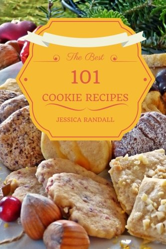 Cookies: The Best 101 Cookies Recipes: (Cookies, Cookbook, Cake, Desserts, Delicious, Thanksgiving, Christmas, Holiday Cookies) (The Best 101 Recipes) (Volume 1) by Jessica Randall