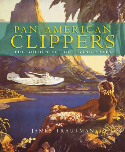 Pan American Clippers: The Golden Age of Flying Boats (Pan American Flying Boats)