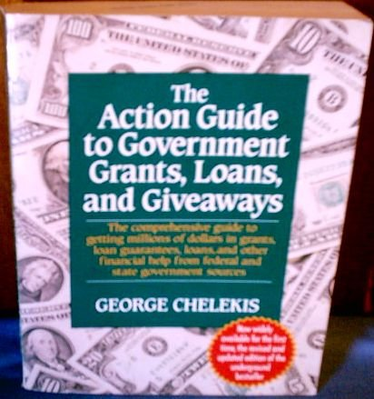 Action Guide to Government Grants, Loans, and Giveaways