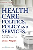 Health Care Politics, Policy, and Services, Gunnar Robert Almgren, 0826108873