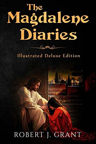 The Magdalene Diaries (Illustrated Deluxe Edition): Inspired by the readings of Edgar Cayce, Mary Magdalene's account of her time with Jesus (Mary Mother Of Jesus And Mary Magdalene)