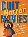 Cult Horror Movies: Discover the 33 Best Scary, Suspenseful, Gory, and Monstrous Cinema Classics (Cult Movies)