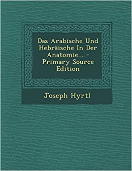 Das Arabische Und Hebraische in Der Anatomie... - Primary Source Edition