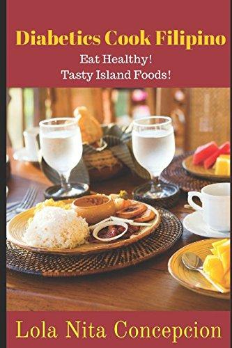 Diabetics Cook Filipino: Eat Healthy! Tasty Island Foods by Lola Nita Concepcion