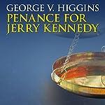 Penance for Jerry Kennedy | George V. Higgins