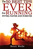 The 50 Best Tips EVER for Running Fitter, Faster and Forever, Scott Welle, 149526503X