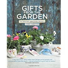 Gifts from the Garden: 100 Gorgeous Homegrown Presents