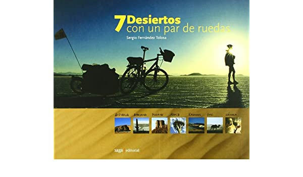 Amazon.com: 7 Desiertos con un par de ruedas/ 7 Deserts with a Pair of Wheels (Spanish Edition) (9788493605506): Sergio Fernandez Tolosa: Books