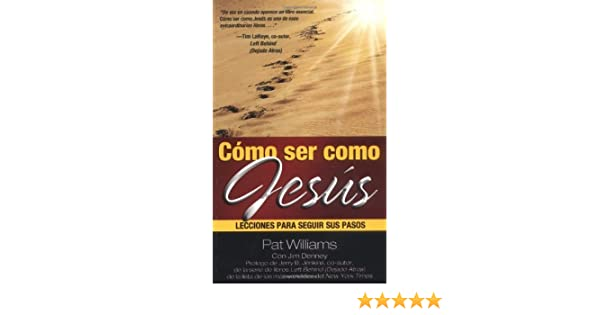 C?mo ser como Jes?s: Lecciones para seguir sus pasos (How to Be Like) (Spanish Edition) - Kindle edition by Pat Williams, Jim Denney.