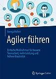 Agiler führen: Einfache Maßnahmen für bessere Teamarbeit, mehr Leistung und höhere Kreativität (German Edition)