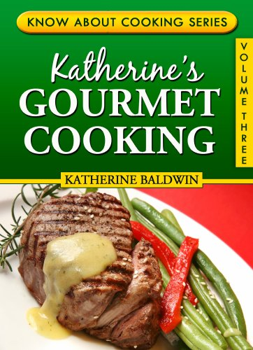 Katherine's Gourmet Cooking (Know About Cooking Series Book 3) by Katherine Baldwin