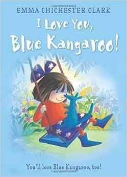 I Love You, Blue Kangaroo by Emma Chichester Clark (2000-04-03)