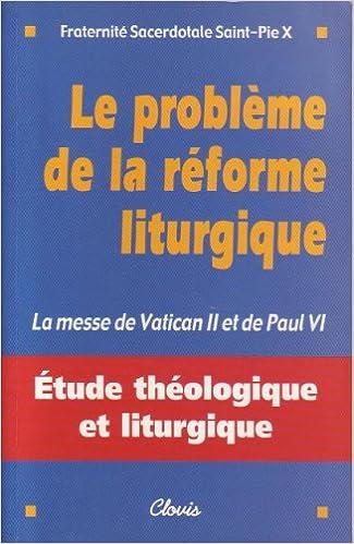 Read Online Le probleme de la reforme liturgique : la messe de vatican II et paul VI pdf ebook