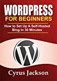 WordPress For Beginners: How To Set Up A Self-Hosted WordPress Blog In 30 Minutes (Updated For 2019)