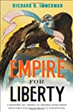 Empire for Liberty : A History of American Imperialism from Benjamin Franklin to Paul Wolfowitz, Immerman, Richard H., 0691156077