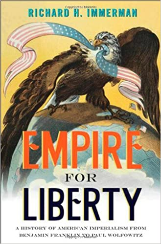 ab52b5615b4 Empire for Liberty  A History of American Imperialism from Benjamin  Franklin to Paul Wolfowitz  Richard H. Immerman  9780691156071  Amazon.com   Books