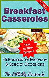 Breakfast Casserole Recipes - 45 Recipes to Jump Start Your Morning (Hillbilly Housewife Cookbooks Book 7)